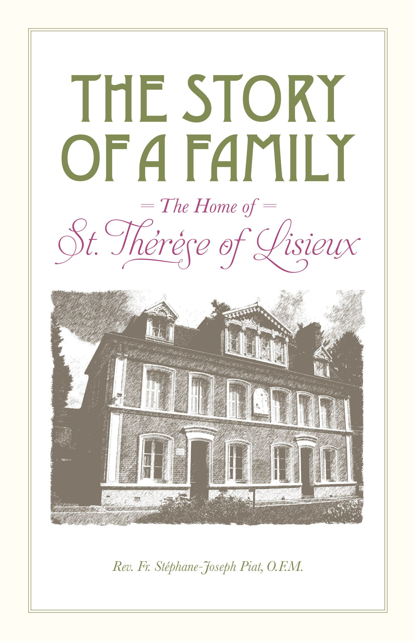 The Story of a Family: The Home of St. Thérèse of Lisieux